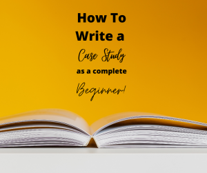 Step by Step Guide on How to Write a Case Study