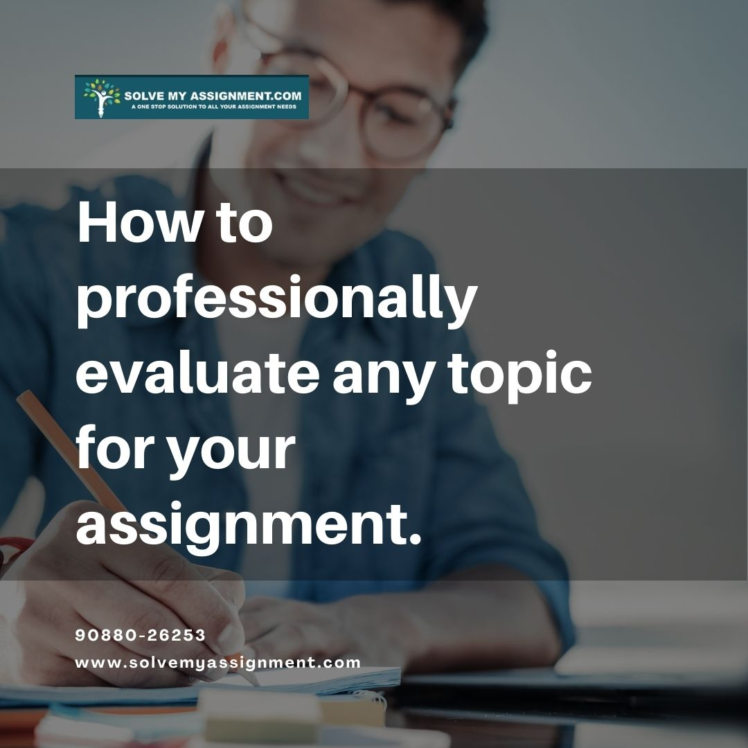 How to professionally evaluate any topic for your assignment